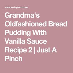 Grandma's Oldfashioned Bread Pudding With Vanilla Sauce Recipe 2 | Just A Pinch