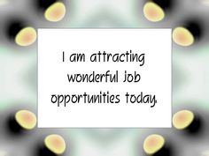"Daily Affirmation for December 20, 2015 #affirmation #inspiration - ""I am attracting wonderful job opportunities today."""