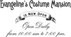 Evangeline's Costume Mansion is now open daily 10:00am-7:00pm