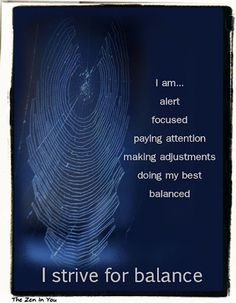 I am alert, focused, paying attention, making adjustments, doing my best, balanced.  I strive for balance.