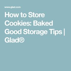 How to Store Cookies: Baked Good Storage Tips | Glad®