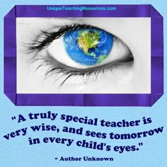 """""""A truly special teacher is very wise, and sees tomorrow in every child's eyes.""""  ~Author Unknown  (Download a FREE one page poster for this quote on:  http://www.uniqueteachingresources.com/Quotes-About-Teachers.html)"""