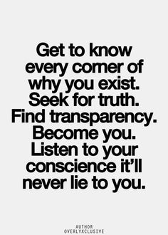 ♥ Get to know every corner of why you exist. Seek for Truth. Listen to your Conscience, it'll never lie to you. confidence boost, confidence quotes, becoming confident Inspirational Quotes Pictures, Great Quotes, Quotes To Live By, Me Quotes, Motivational Quotes, Random Quotes, Mantra, The Knowing, Happiness