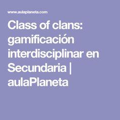Class of clans: gamificación interdisciplinar en Secundaria | aulaPlaneta