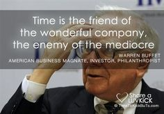Time is the friend of the wonderful company, the enemy of the mediocre. Share a ♥ LUV KiCK via TimeToKickBuTs.com