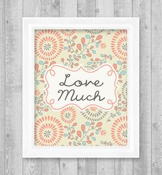 "Love Much Digital Printable Wall Art Print 8""x10"" (Jpeg File) - INSTANT DOWNLOAD - V136"