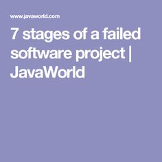 7 stages of a failed software project   JavaWorld