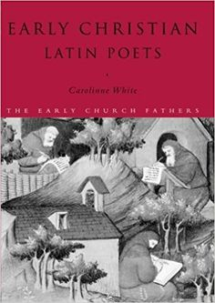 Early Christian Latin Poets (The Early Church Fathers) by Carolinne White (2000-11-04)