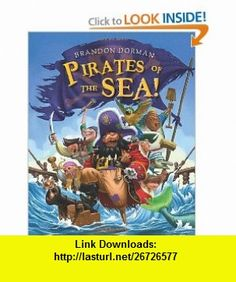 Pirates of the Sea! (9780062040688) Brandon Dorman , ISBN-10: 0062040685  , ISBN-13: 978-0062040688 ,  , tutorials , pdf , ebook , torrent , downloads , rapidshare , filesonic , hotfile , megaupload , fileserve