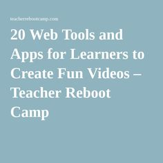 20 Web Tools and Apps for Learners to Create Fun Videos