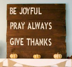 1 Thessalonians 5:16-18. *Rejoice always, pray continually, give thanks in all circumstances; for this is God's will for you in Christ Jesus.*