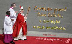 """""""Coração Jovem! Com Cristo, o coração nunca envelhece"""" (Papa Francisco aos Jovens no Domingo de Ramos) http://wp.me/p5npG-1Me"""