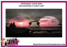 Be optimistic - rose colored glasses!