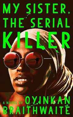 Brona's Books: My Sister, the Serial Killer by Oyinkan Braithwaite Good Books, Books To Read, My Books, Reading Lists, Book Lists, Books By Black Authors, Best Fiction Books, Best Book Covers, Crime Fiction