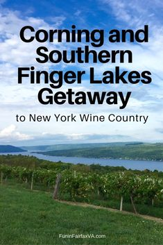 A Corning and the Southern Finger Lakes getaway leads to scenic beauty, delicious food and drink, history, museums, and fun in New York's wine country.