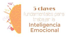 Te ofrecemos 5 claves fundamentales para trabajar la inteligencia emocional. #inteligenciaemocional #educaciónemocional #educación