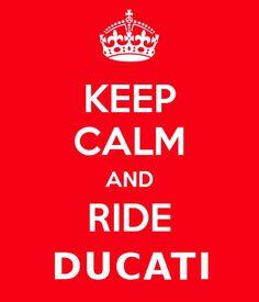 DUCATI- keep calm and ride ducati!! Love it! GPBikes.com