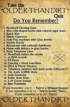 I remember everything on that list, so I am older than dirt.  But the memories are there - Proud to be a Baby Boomer.