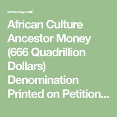 African Culture Ancestor Money Quadrillion Dollars) Denomination Printed on Petition Paper African Culture, Travel Guide, Investing, Lime, Strawberry, Museum, Birds, Money, Printed