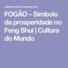 FOGÃO – Simbolo da prosperidade no Feng Shui | Cultura do Mundo