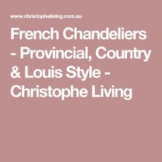 French Chandeliers - Provincial, Country & Louis Style - Christophe Living