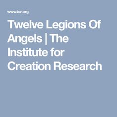 Twelve Legions Of Angels | The Institute for Creation Research