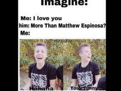 haha, never more than Matthew Espinosa!