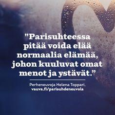 """""""Parisuhteessa pitää voida elää normaalia elämää, johon kuuluvat omat menot ja ystävät."""" Perheneuvoja Helena Toppari vauva.fi/parisuhdeneuvola"""