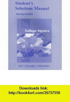 Student Solutions Manual for Essentials of College Algebra (9780321664211) Margaret L. Lial, John Hornsby, David I. Schneider , ISBN-10: 0321664213  , ISBN-13: 978-0321664211 ,  , tutorials , pdf , ebook , torrent , downloads , rapidshare , filesonic , hotfile , megaupload , fileserve