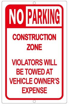 NO PARKING - CONSTRUCTION ZONE VIOLATORS TOWED AWAY AT VEHICLE OWNER'S EXPENSE DOB SIGN (14x9)