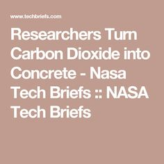 Researchers Turn Carbon Dioxide into Concrete - Nasa Tech Briefs :: NASA Tech Briefs