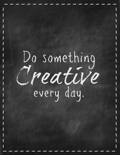 Do something creative ... sporty, musical, fun, arty, inspirational...     Productive creativity.