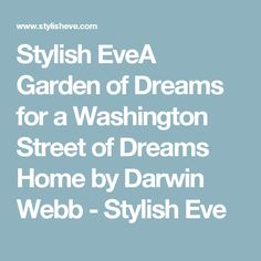 Stylish EveA Garden of Dreams for a Washington Street of Dreams Home by Darwin Webb - Stylish Eve