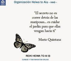 El secreto no es correr detrás de las mariposas, sino cuidar el jardín para que ellas vengan a ti. Cursos de Reiki Heiwa to Ai (3 niveles): INFO:http://cursoshao.blogspot.com.es/ Organización Heiwa to Ai (HAO) Por un mundo pacífico y feliz!! Hayashi- Terapeuta de Reiki Heiwa to Ai -