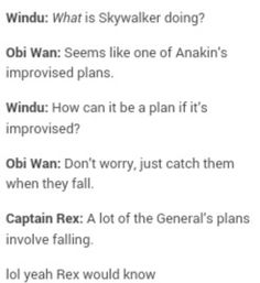 This accurately describes Anakin<<< they literally force throw Rex around all the time
