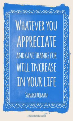 On gratitude: Whatever you appreciate and give thanks for will increase in your life. Perfect for this week. #quotes