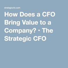 How Does a CFO Bring Value to a Company? • The Strategic CFO