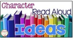 Read aloud ideas for character education.