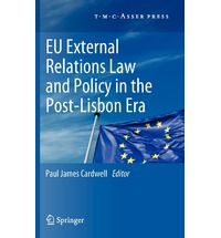 EU external relations law and policy in the post-Lisbon era / Paul James Cardwell, editor