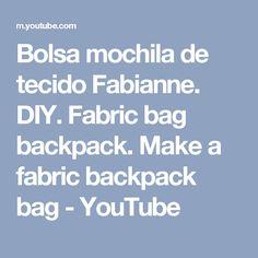 Bolsa mochila de tecido Fabianne. DIY. Fabric bag backpack. Make a fabric backpack bag - YouTube