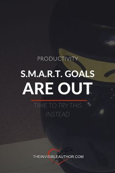 S.M.A.R.T. Goals are Out…Time to try This Instead. Goal-setting. Motivation. Goal-digger.