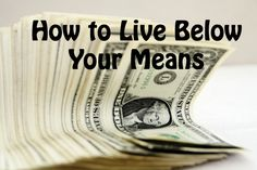 Living below your means may seem to go against everything the world tells us. But it simplifies your life so much and reduces stress. Here's how to do it....