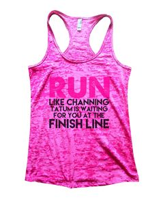 """Run Like Channing Tatum Is Waiting For You At The Finish Line""í«ÌÎ_Great quality burnout tank top, our burnouts are the HIGHEST quality workout tanks on the market.í«ÌÎ_ Super lightweight around 3.3"