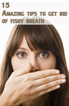 15 Amazing Tips To Get Rid of Fishy Breath
