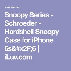 Snoopy Series - Schroeder - Hardshell Snoopy Case for iPhone 6s/6 | iLuv.com