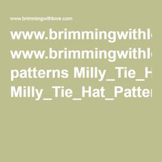 www.brimmingwithlove.com patterns Milly_Tie_Hat_Pattern_BWL_revised.pdf