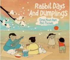 Elena' Moon Park's album Rabbit Days and Dumplings: Great way to celebrate Korean New Year and beyond