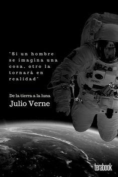 """""""Si un hombre se imagina una cosa, otro la tornará en realidad""""   Julio Verne De la tierra a la luna Movie Posters, Movies, Jules Verne, Mondays, Earth, Qoutes, Men, 2016 Movies, Popcorn Posters"""