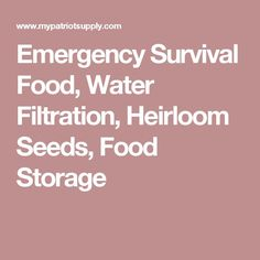 Emergency Survival Food, Water Filtration, Heirloom Seeds, Food Storage