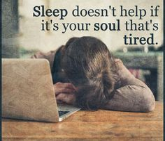 Sleep doesn't help if it's your soul that's tired. All Quotes, Funny Quotes, Life Quotes, Spirit Science, Tired, Quotations, Sleep, Shit Happens, Sayings
